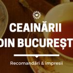 Ceainării din București – recomandări și impresii