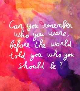 can you remember who you were before the world told you who should you be