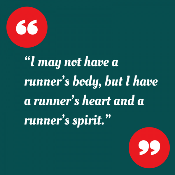 I may not have a runner's body, but I have a runner's heart and a runner's spirit