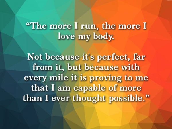 The more I run, the more I love my body