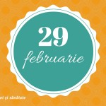 Tu ce faci de 29 februarie?
