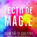 Lecții de magie. Cum să-ți cultivi creativitatea – Elizabeth Gilbert