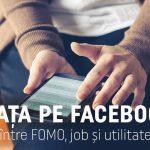 Viața pe Facebook – între FOMO, job și utilitate