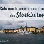 Cele mai frumoase amintiri din Stockholm
