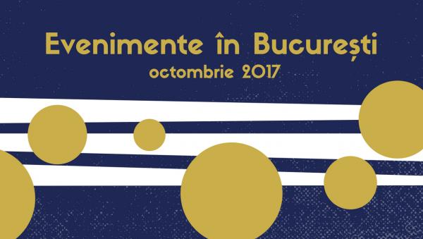 evenimente bucuresti octombrie 2017