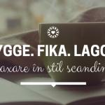 Relaxare în stil scandinav – Hygge. Fika. Lagom