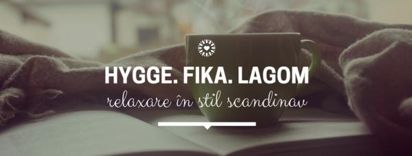 Hygge, fika, lagom - relaxare în stil scandinav