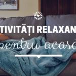 10 activități relaxante pentru acasă