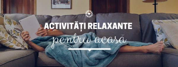 idei activitati relaxante pentru acasa