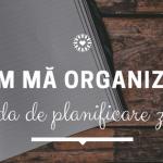 Cum mă organizez în 2018 – Agenda pentru planificarea zilnică