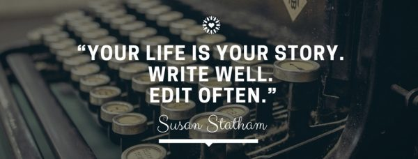 Your life is your story. Write well. Edit often. editeaza-ti viata