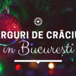 Târguri de Crăciun în București – Decembrie 2019