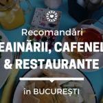 Recomandări: ceainării, cafenele şi restaurante în Bucureşti