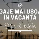 În vacanţă: tips&tricks pentru bagaje mai uşoare şi prietenoase