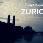 7 impresii despre Zurich