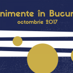 Evenimente faine în weekendul 21-22 octombrie 2017 {București}