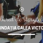Ce am învățat la Atelierul de storytelling @Fundația Calea Victoriei